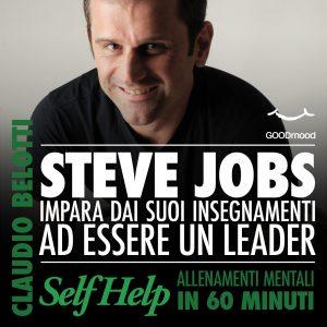 Steve Jobs. Impara dai suoi insegnamenti ad essere un leader
