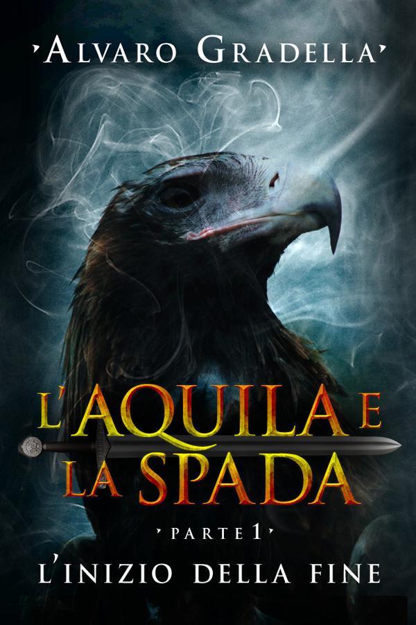 L'Aquila e la Spada. Parte 1 - L'Inizio della Fine-0