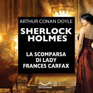 Sherlock Holmes. La scomparsa di Lady Frances Carfax