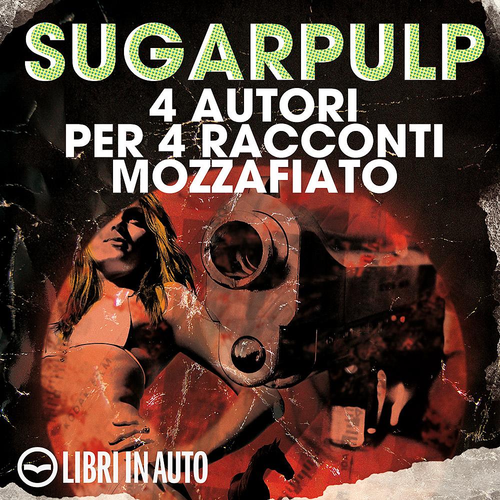 Sugarpulp: 4 autori per 4 racconti mozzafiato-0