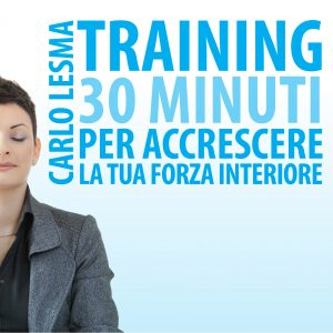 Training. 30 minuti per accrescere la tua forza interiore
