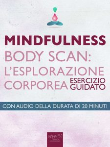 Mindfulness. Body Scan. L'esplorazione corporea