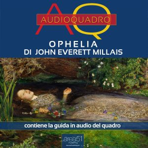 Ophelia di John Everett Millais. Audioquadro