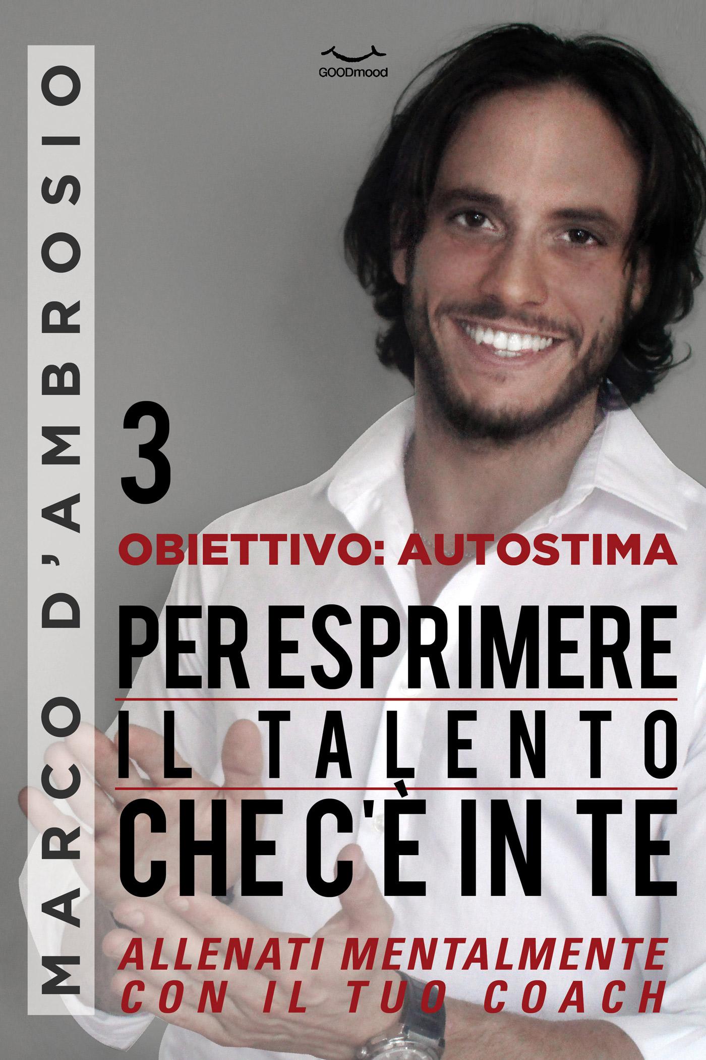 Obiettivo: Autostima 3. Per esprimere il Talento che c'è in te-0