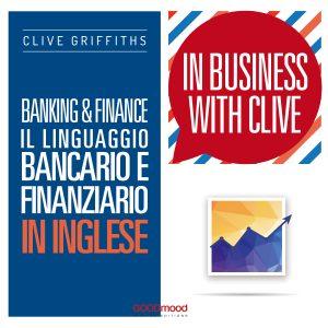Banking & Finance. Il linguaggio bancario e finanziario in inglese.