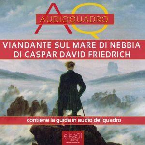 Viandante sul mare di nebbia di Caspar David Friedrich. Audioquadro.