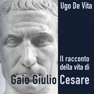 Il racconto della vita di Gaio Giulio Cesare